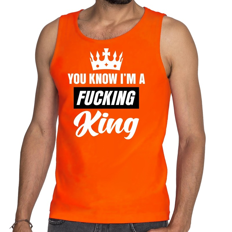 Oranje You know i am a fucking King mouwloos shirt - tanktop her